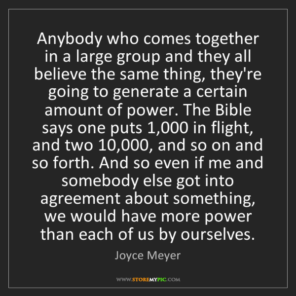 Joyce Meyer: Anybody who comes together in a large group and they...