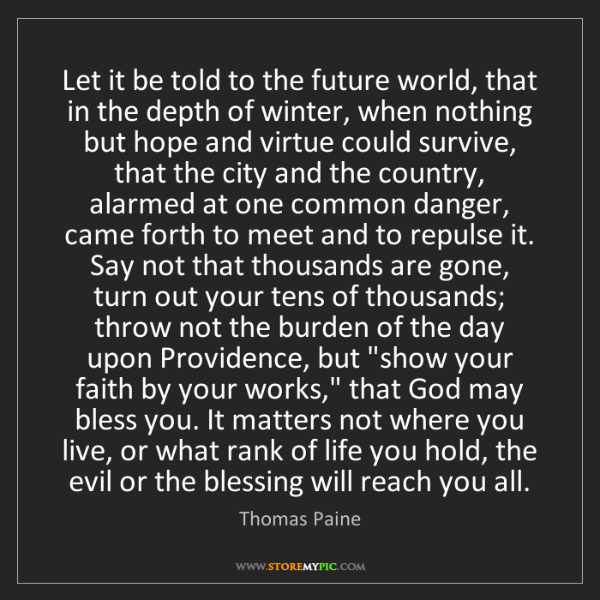 Thomas Paine: Let it be told to the future world, that in the depth...