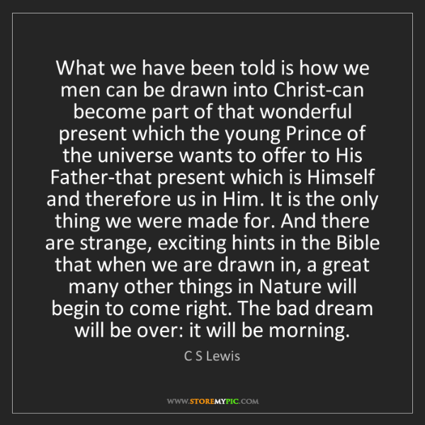 C S Lewis: What we have been told is how we men can be drawn into...
