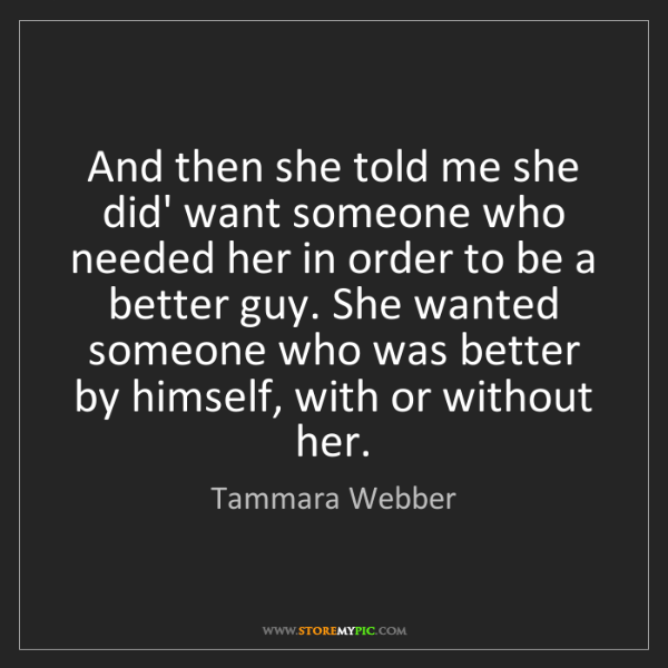 Tammara Webber: And then she told me she did' want someone who needed...
