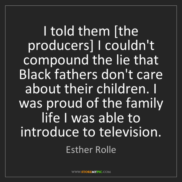 Esther Rolle: I told them [the producers] I couldn't compound the lie...