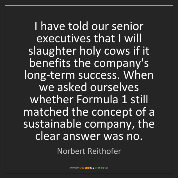 Norbert Reithofer: I have told our senior executives that I will slaughter...