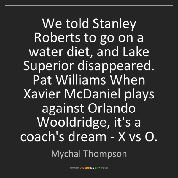 Mychal Thompson: We told Stanley Roberts to go on a water diet, and Lake...