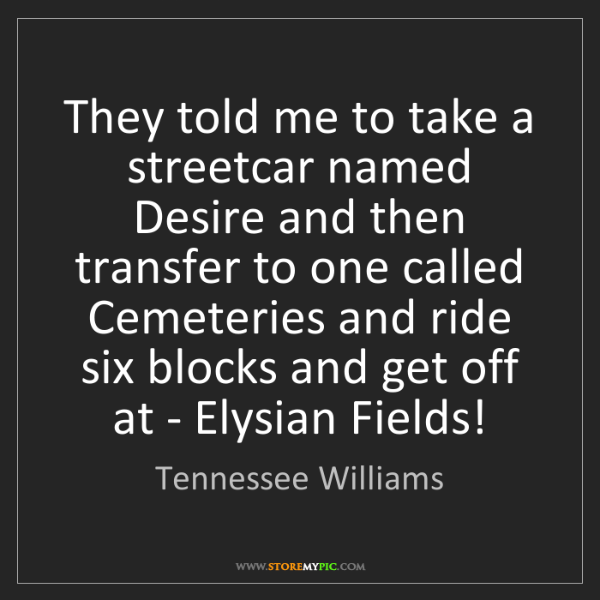 Tennessee Williams: They told me to take a streetcar named Desire and then...