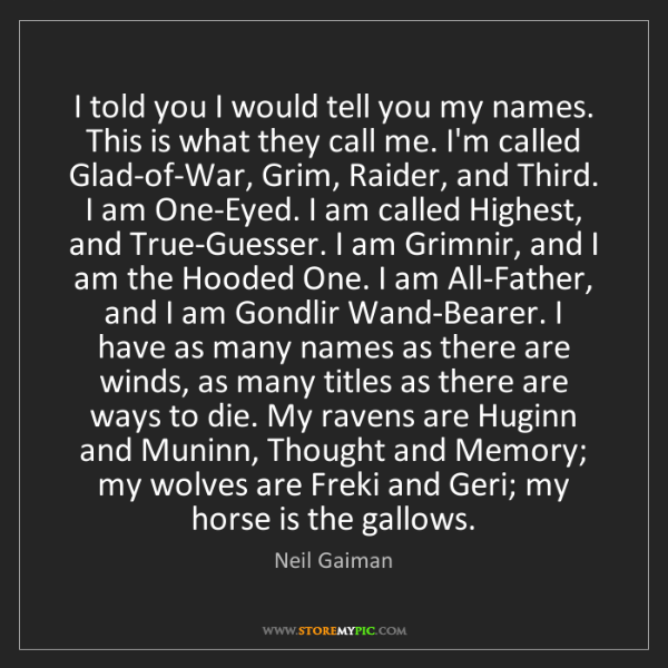 Neil Gaiman: I told you I would tell you my names. This is what they...