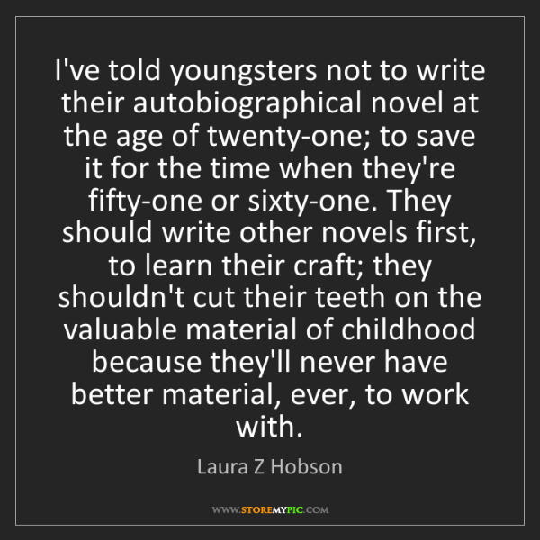 Laura Z Hobson: I've told youngsters not to write their autobiographical...