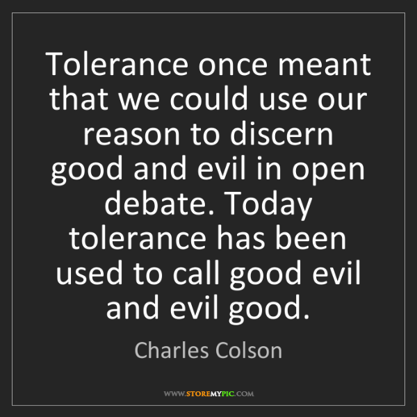 Charles Colson: Tolerance once meant that we could use our reason to...