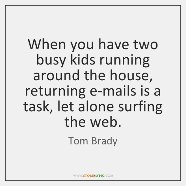 When you have two busy kids running around the house, returning e-mails ...