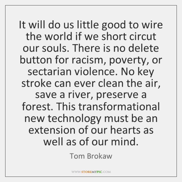It will do us little good to wire the world if we ...