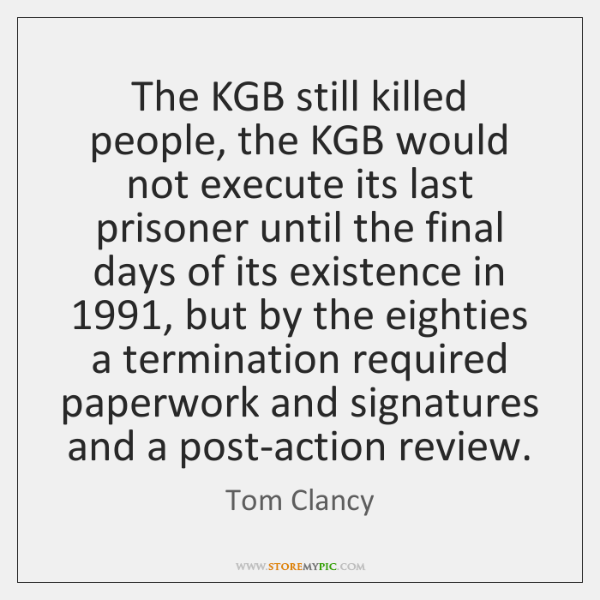 The KGB still killed people, the KGB would not execute its last ...