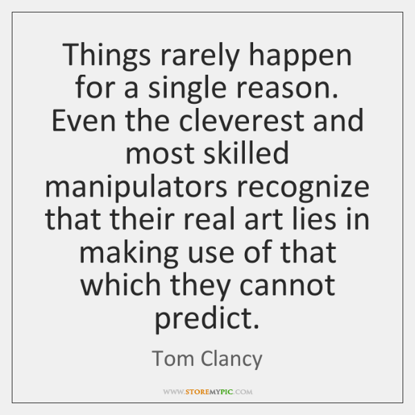 Things rarely happen for a single reason. Even the cleverest and most ...