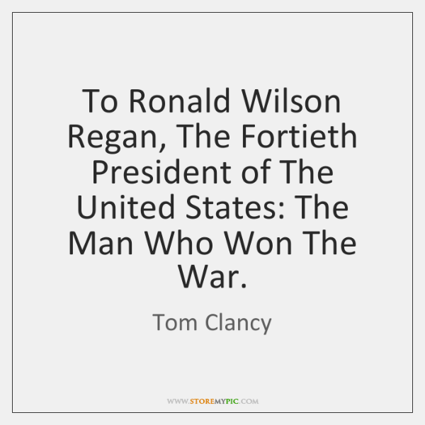 To Ronald Wilson Regan, The Fortieth President of The United States: The ...