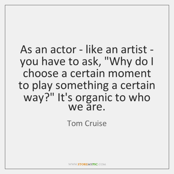 "As an actor - like an artist - you have to ask, ""..."