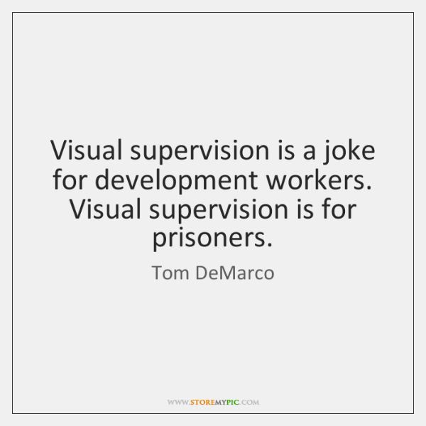 Visual supervision is a joke for development workers. Visual supervision is for ...