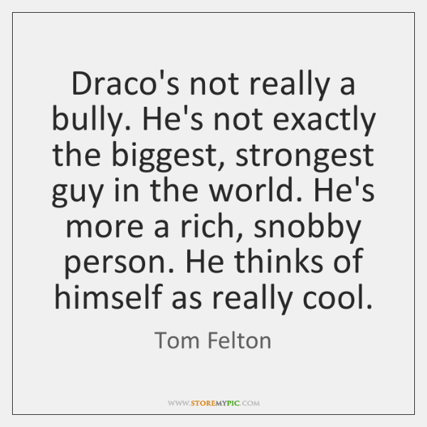 Draco's not really a bully. He's not exactly the biggest, strongest guy ...