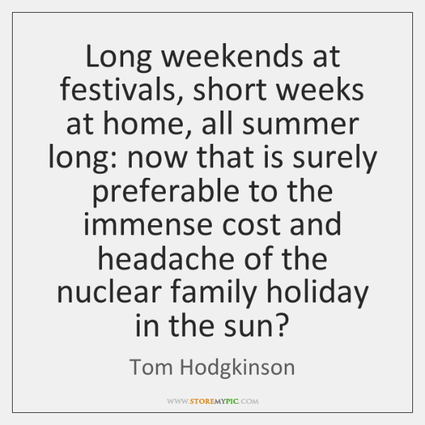 Long weekends at festivals, short weeks at home, all summer long: now ...