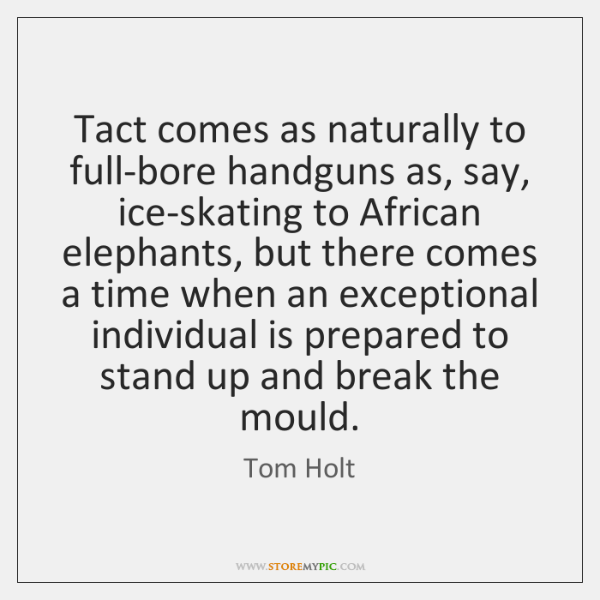 Tact comes as naturally to full-bore handguns as, say, ice-skating to African ...