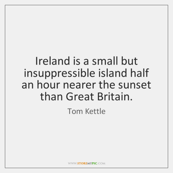 Ireland is a small but insuppressible island half an hour nearer the ...