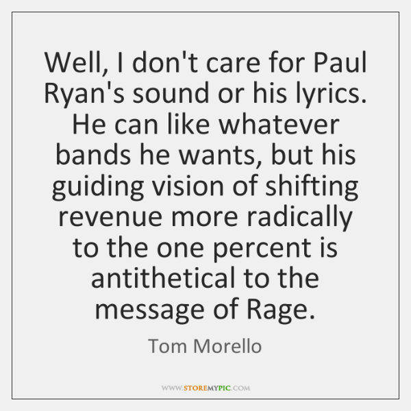 Well, I don't care for Paul Ryan's sound or his lyrics. He ...