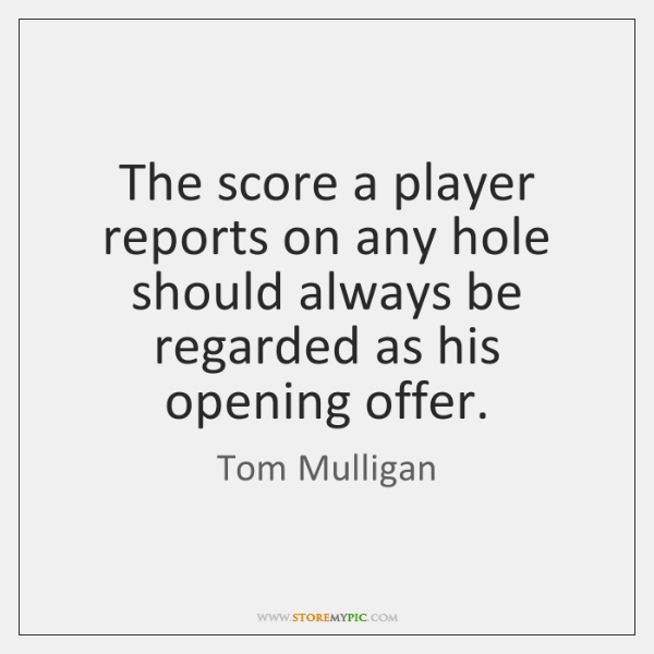 The score a player reports on any hole should always be regarded ...
