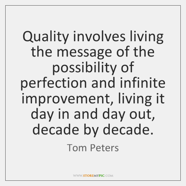 Quality involves living the message of the possibility of perfection and infinite ...