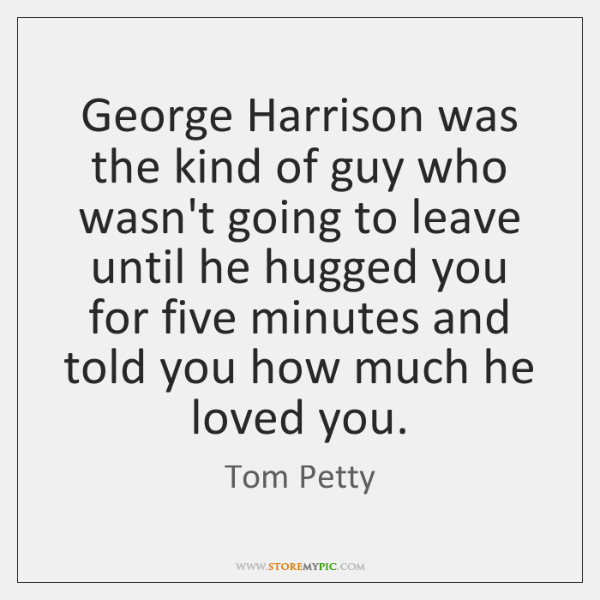 George Harrison was the kind of guy who wasn't going to leave ...