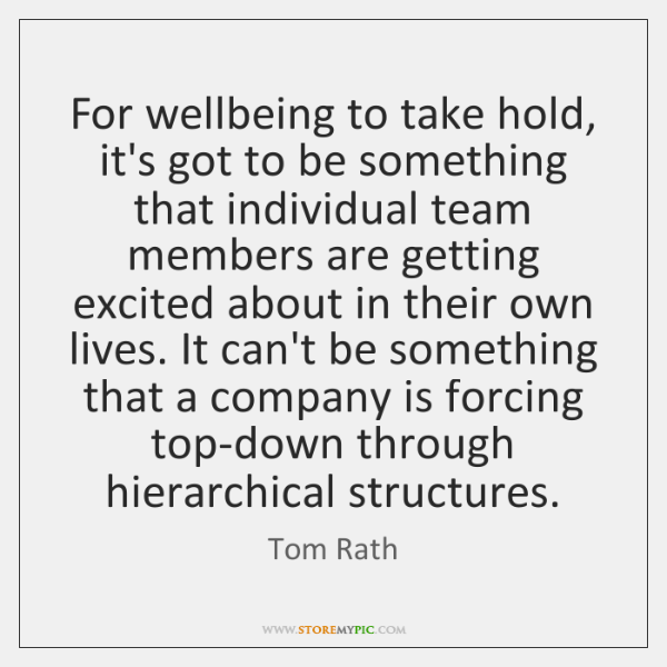 For wellbeing to take hold, it's got to be something that individual ...