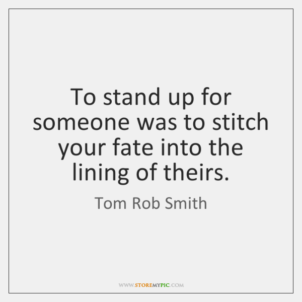 To stand up for someone was to stitch your fate into the ...