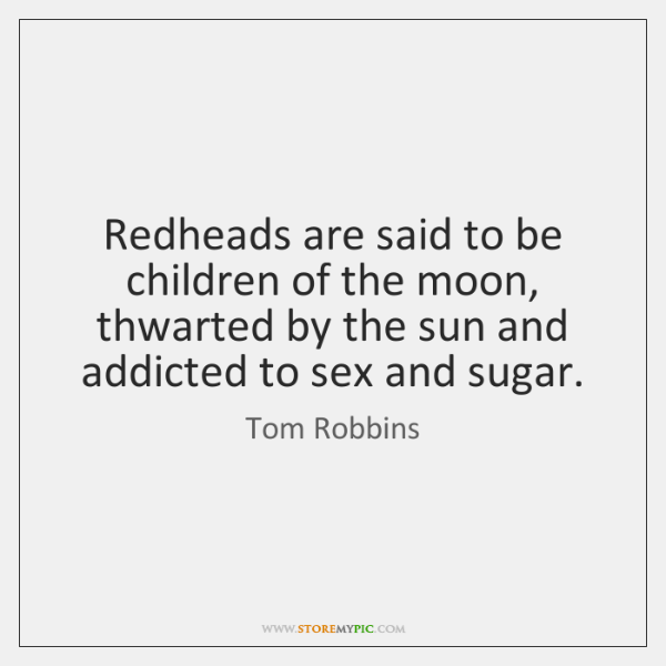 Redheads are said to be children of the moon, thwarted by the ...
