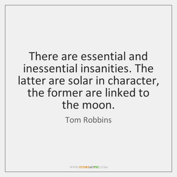 There are essential and inessential insanities. The latter are solar in character, ...