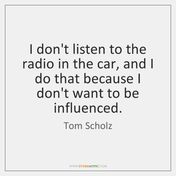 I don't listen to the radio in the car, and I do ...