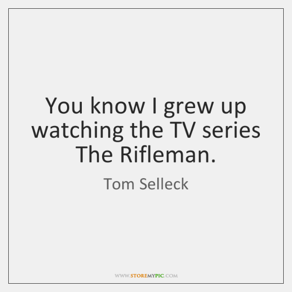 You know I grew up watching the TV series The Rifleman.