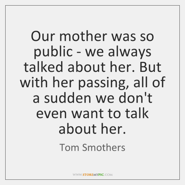 Our mother was so public - we always talked about her. But ...