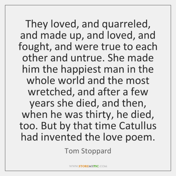 They loved, and quarreled, and made up, and loved, and fought, and ...