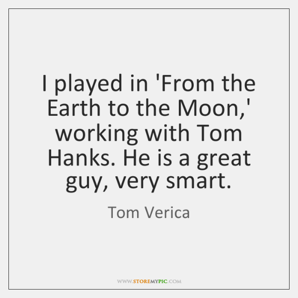I played in 'From the Earth to the Moon,' working with ...