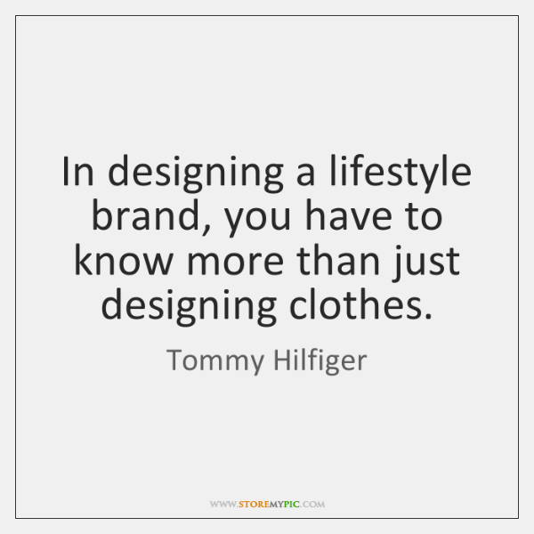 In designing a lifestyle brand, you have to know more than just ...