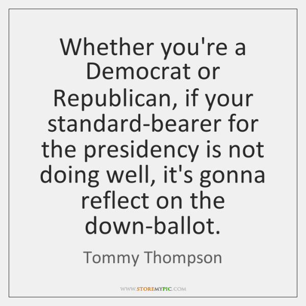 Whether you're a Democrat or Republican, if your standard-bearer for the presidency ...