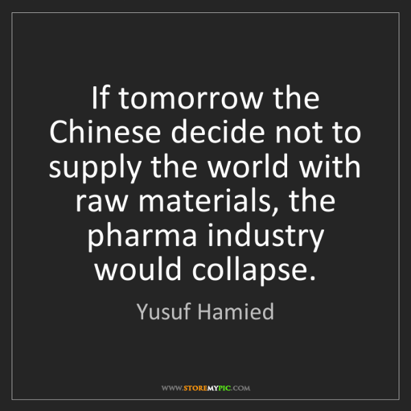 Yusuf Hamied: If tomorrow the Chinese decide not to supply the world...