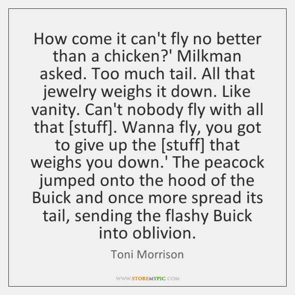 How come it can't fly no better than a chicken?' Milkman ...