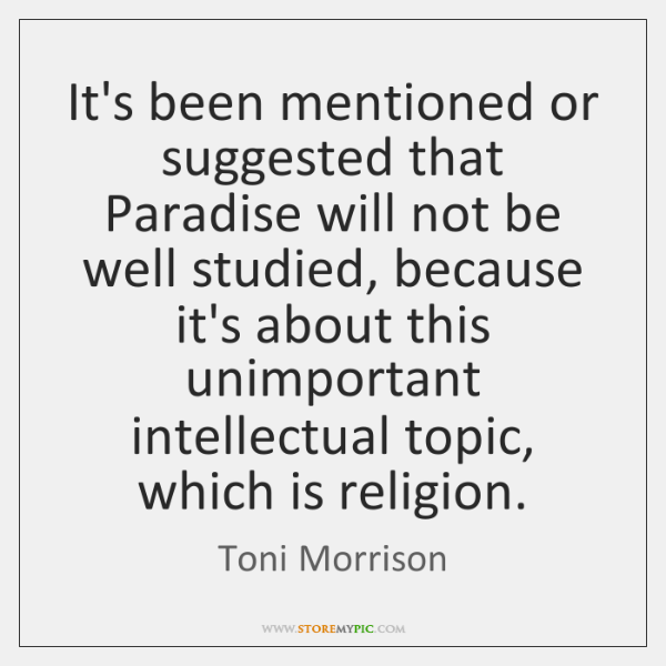 It's been mentioned or suggested that Paradise will not be well studied, ...