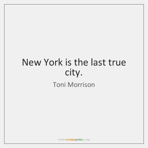 New York is the last true city.