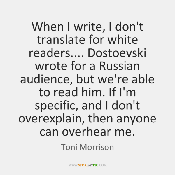 When I write, I don't translate for white readers.... Dostoevski wrote for ...