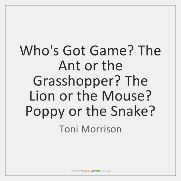 Who's Got Game? The Ant or the Grasshopper? The Lion or the ...