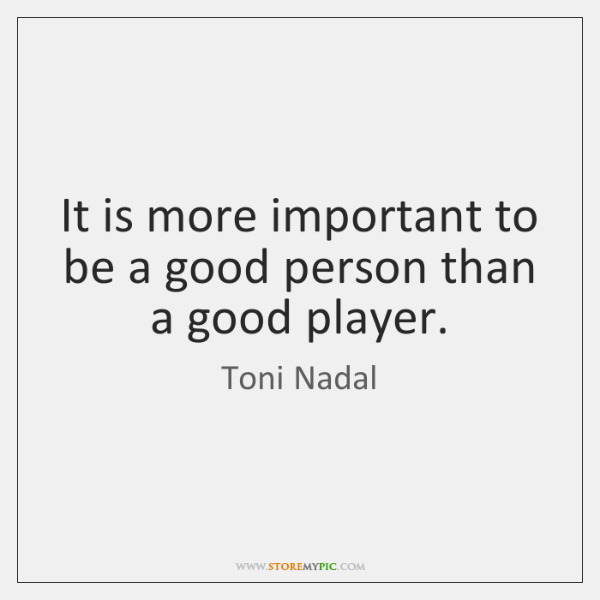 It is more important to be a good person than a good ...
