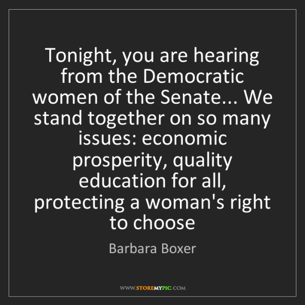 Barbara Boxer: Tonight, you are hearing from the Democratic women of...