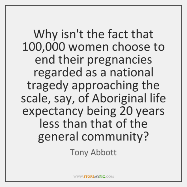 Why isn't the fact that 100,000 women choose to end their pregnancies regarded ...
