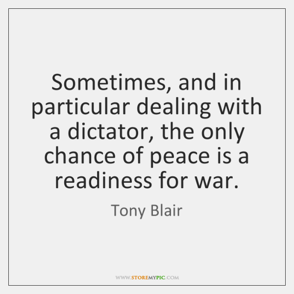 Sometimes, and in particular dealing with a dictator, the only chance of ...