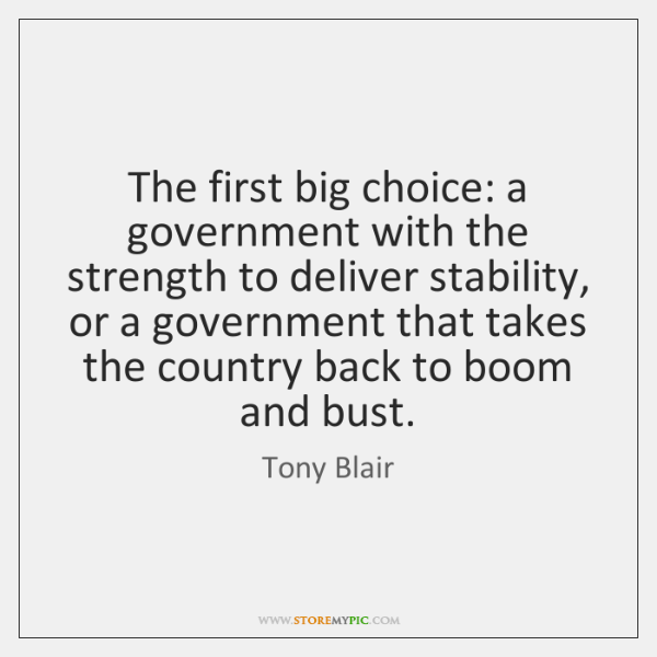 The first big choice: a government with the strength to deliver stability, ...