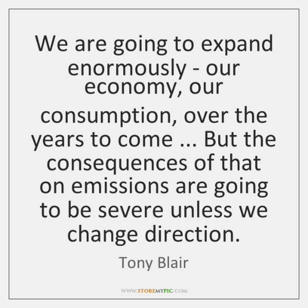 We are going to expand enormously - our economy, our consumption, over ...