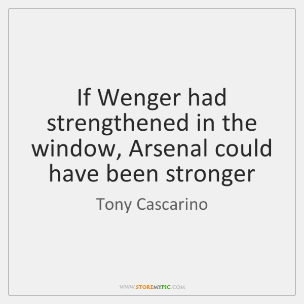 If Wenger had strengthened in the window, Arsenal could have been stronger